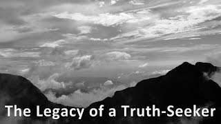 The Legacy of a Truth-Seeker