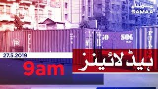 Samaa Headlines - 9AM - 27 May 2019