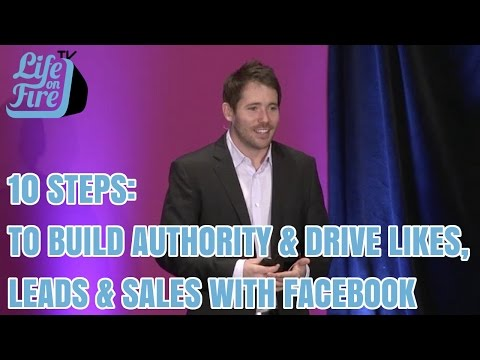 10 Steps to Build Authority & Drive Likes, Leads, & Sales With Facebook