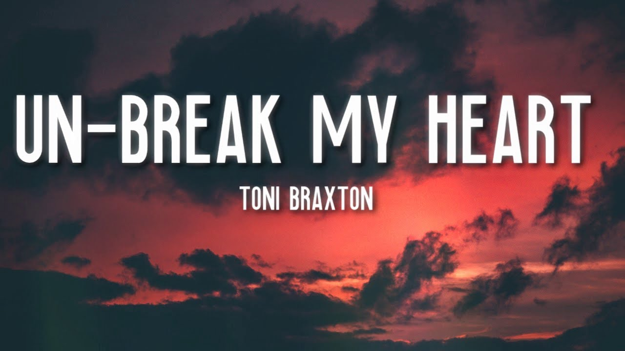 Un-Break My Heart - Toni Braxton (Lyrics) 🎵