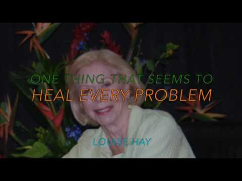 Louise Hay - One Thing That Seems To Heal Every Problem