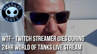 [Gaming] WTF - Twitch Streamer dies during 24hr WORLD OF TANKS live stream