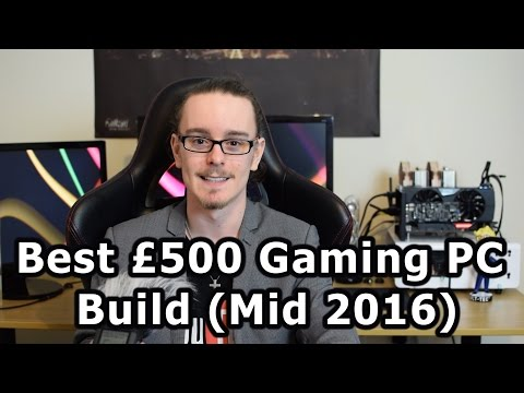 Best £500 Gaming PC Build (Mid 2016)