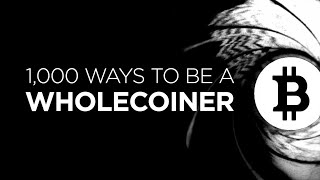 1,000 Ways to be a #WHOLECOINER! How to Achieve #Wholecoin Status #Bitcoin