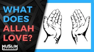 What Does Allah Love?