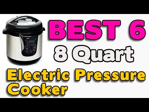 6 Best 8 Quart Electric Pressure Cookers