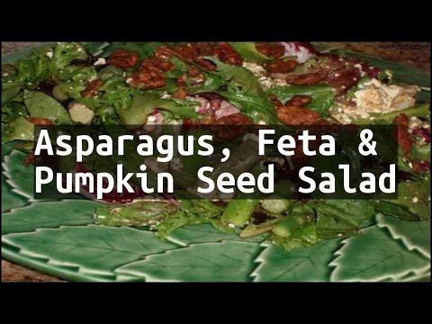 Recipe Asparagus, Feta & Pumpkin Seed Salad