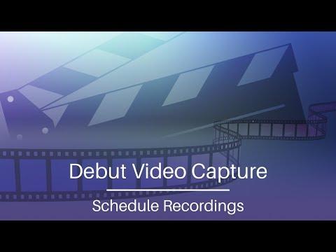 Debut Video Capture Tutorial   Schedule a Recording