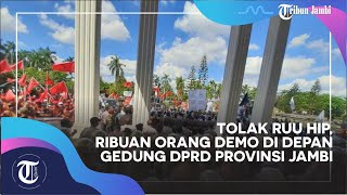Tolak RUU HIP, Ribuan Orang Demo di Depan Gedung DPRD Provinsi Jambi