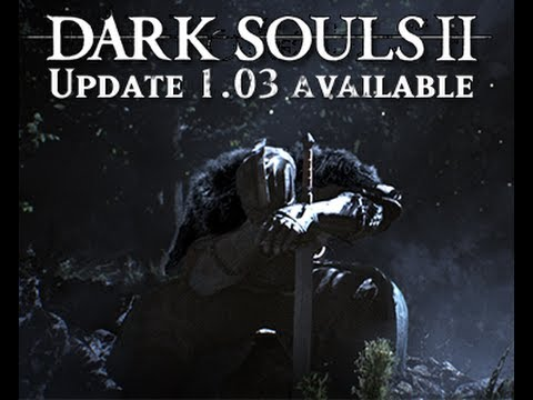 Dark Souls 2 Too Hard Need Nerf Patch 1.03 / Calibration 1.04 Notes