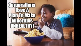 Corporations Have A Plan To Make Minorities UNHEALTHY!