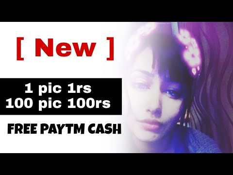 1 Pic 1 Rs 100 Pic 100 Rs | Earn Paytm Money Online