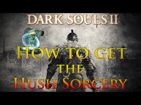 Dark Souls 2: How to get the Hush Sorcery