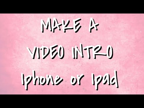 HOW TO MAKE A VIDEO INTRO ON IPHONE OR IPAD