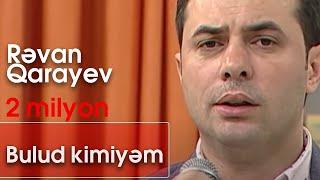 Rəvan Qarayev - Bulud kimiyəm (10dan sonra)