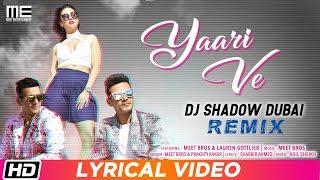 Yaari Ve Remix   Lyrical Video   Meet Bros feat. 'DJ Shadow Dubai   Prakriti   Lauren   Latest Remix