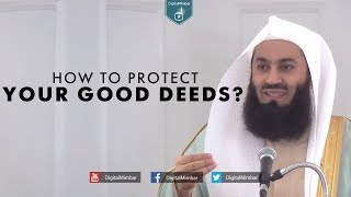 How to Protect your Good Deeds? - Mufti Menk