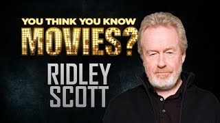 Ridley Scott - You Think You Know Movies?
