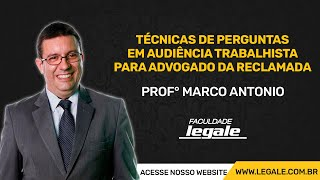 TÉCNICAS DE PERGUNTAS EM AUDIÊNCIA TRABALHISTA PARA ADVOGADO DA RECLAMADA - Prof. Marco Antonio