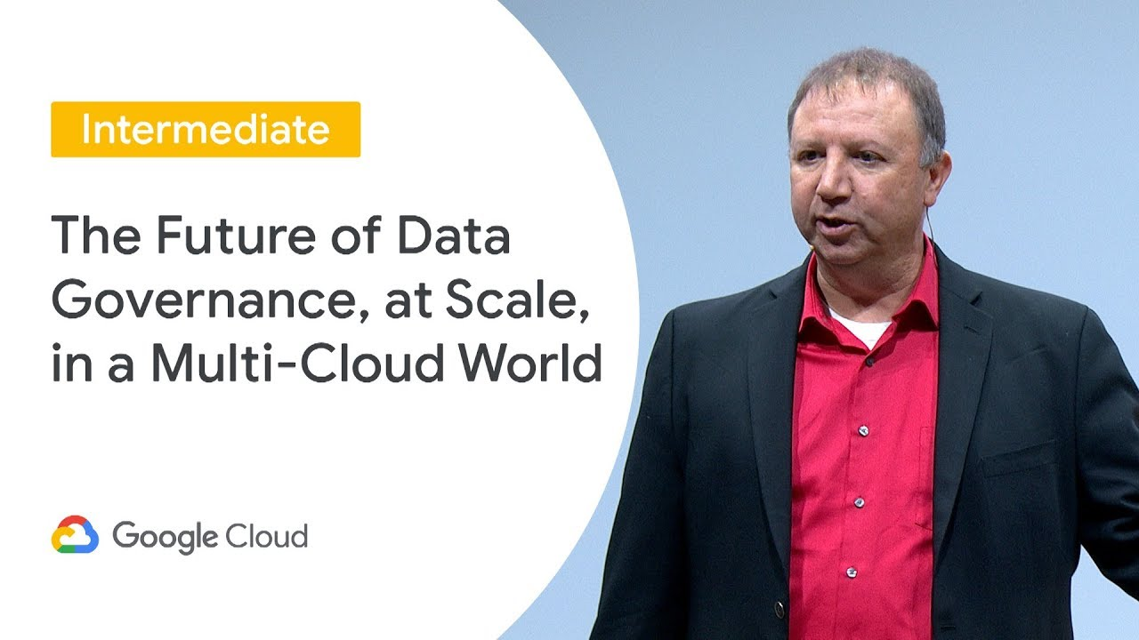 The Future of Data Governance, at Scale, in a Multi-Cloud World (Cloud Next '19 UK)