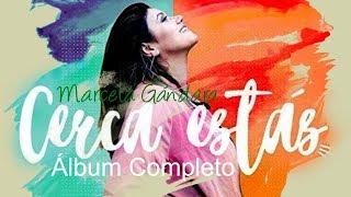 Cerca Estás - Marcela Gándara (Álbum Completo) Música Cristiana 2017