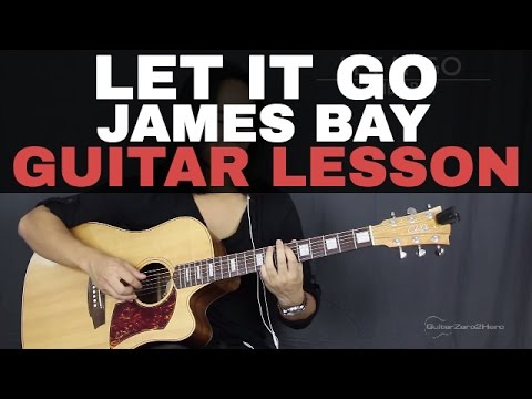 Guitar chords: James Bay - Let It Go - Let It Go James Bay