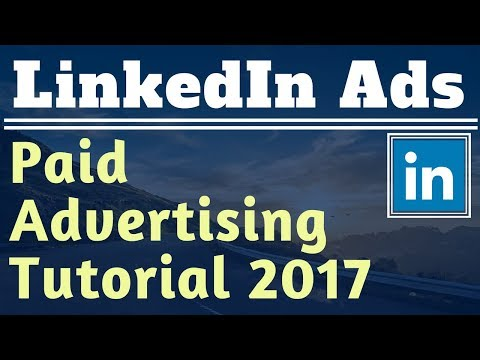 LinkedIn Ads Tutorial For Beginners 2017 - PPC Advertising