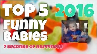 Top 5 funny babies 2016 ★ 7 second of happiness FUNNY Video 😂