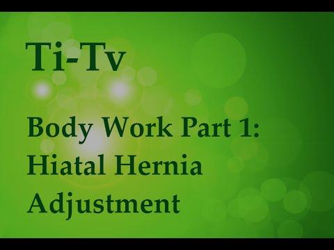 Body Work Part 1: Hiatal Hernia Adjustment