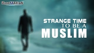 A Strange Time To Be A Muslim