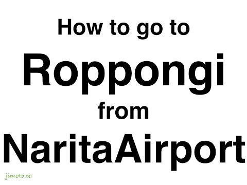 How to get to Roppongi in Tokyo from Narita Airport