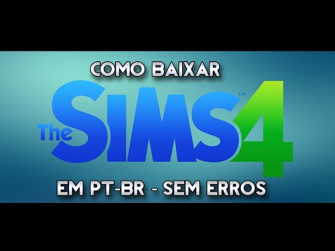 Como Baixar e instalar The Sims 4 sem Erros PT-BR