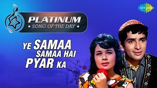 Platinum song of the day | Ye Samaa Samaa Hai Pyar Ka | 8th January | R J Ruchi