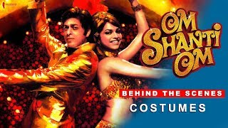 Om Shanti Om | Behind The Scenes | Costumes | Shah Rukh Khan & Deepika Padukone