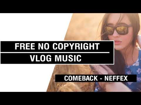 Comeback - NEFFEX [FREE No Copyright Vlog Music ]⚡🎧🔥