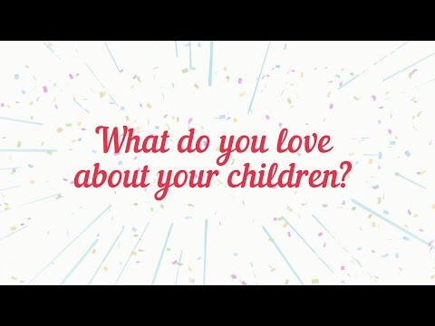 What do you love about your children?