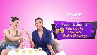Roshni & Upalina Take On The 3 Seconds Alcohol Challenge - POPxo