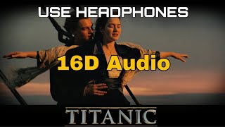 Titanic (16D Audio not 8D Audio) | My Heart Will Go On | Titanic Movie Song | Celine Dion Song