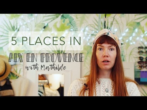 5 PLACES IN AIX EN PROVENCE | With Mathilde