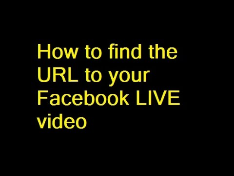 How to find the URL for a Facebook LIVE video