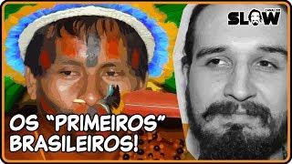 OS PRIMEIROS BRASILEIROS! | Canal do Slow 43