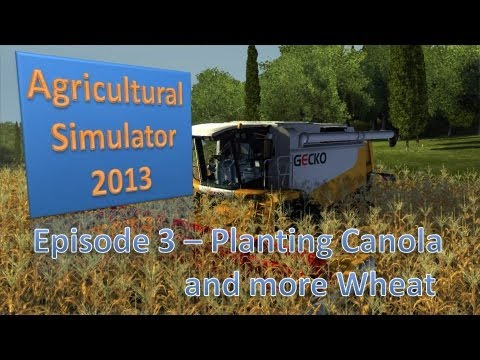 Agricultural Simulator 2013 - Episode 3 Canola and Wheat