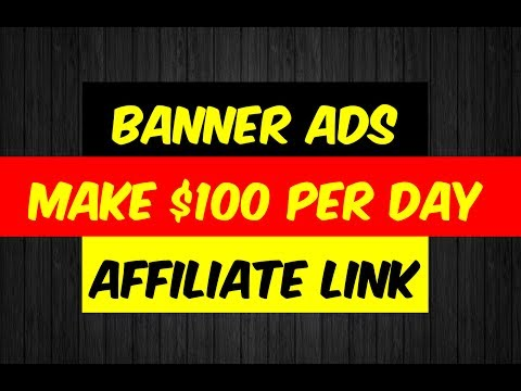 Banner Ads + Affiliate Link - Make $100 per day - TUTORIAL