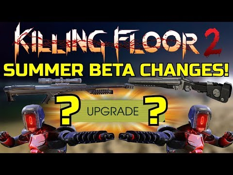 Killing Floor 2   SUMMER UPDATE BETA CHANGES! - Second Beta Preview! (Tier 4 Weapons Are Back)