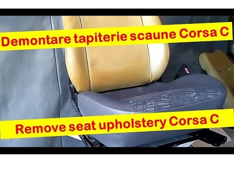 Demontare tapiterie scaune Corsa C --  Remove the upholstery from Corsa C seats