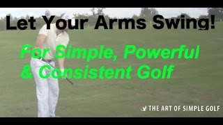 Simple Golf Swing Technique For Effortless Power: Let Your Arms Swing!