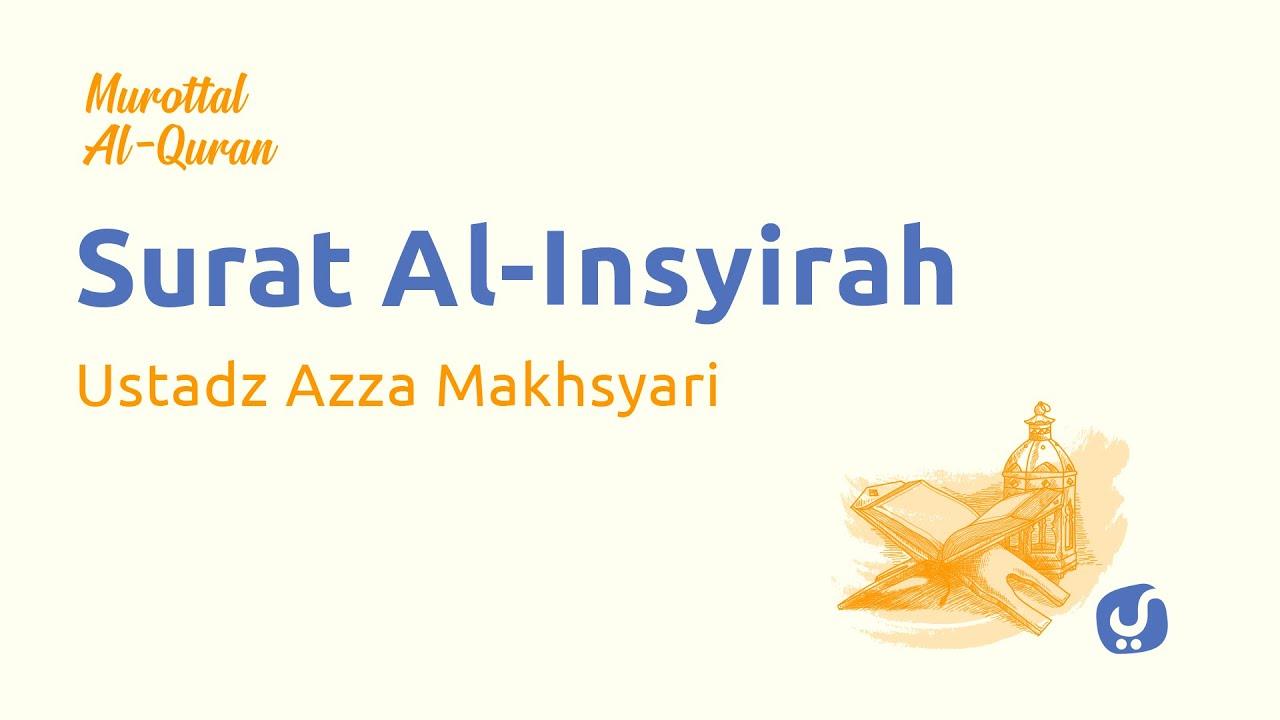 Murottal AlQuran Merdu: Al Insyirah - Murottal AlQuran dan Terjemahannya - Ustadz Azza Makhsyari