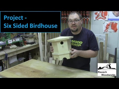 Project - Six Sided Birdhouse