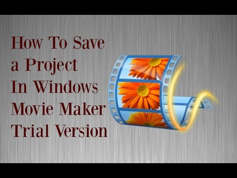 How To Save a Project In Windows Movie Maker Trial Version