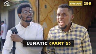 #LUNATIC Part 5 (Mark Angel Comedy) (Episode 296)